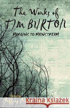 The Works of Tim Burton: Margins to Mainstream Jeffrey Andrew, Professor Weinstock J. Weinstock 9781349475421 Palgrave MacMillan - książka