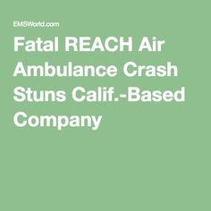 Fatal REACH Air Ambulance Crash Stuns Calif.-Based Company - EMSWorld