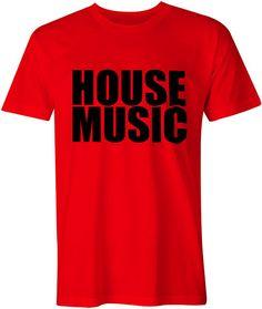 House Music T-Shirt Unisex Mens and Womens Slogan Tee Dance