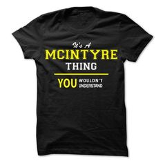 cool MCINTYRE - It's a MCINTYRE Thing, You Wouldn't Understand Tshirt Hoodie