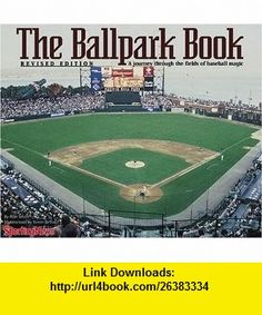 The Ballpark Book  A journey Through the Fields of Baseball Magic (0079837007032) Ron Smith , ISBN-10: 0892047038  , ISBN-13: 978-0892047031 ,  , tutorials , pdf , ebook , torrent , downloads , rapidshare , filesonic , hotfile , megaupload , fileserve