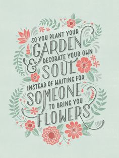 Plant your garden. #inspiration #selflove