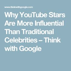Why YouTube Stars Are More Influential Than Traditional Celebrities – Think with Google