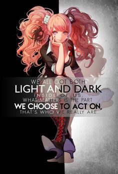 """We all got both Light and Dark inside of us. What matters is the part we choose to act on, that's who we really are."" danganronpa quote"