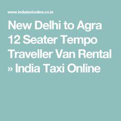 New Delhi to Agra 12 Seater Tempo Traveller Van Rental » India Taxi Online