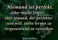 niemand ist perfekt (no one is perfect), jeder macht fehler (everyone makes mistakes) aber jemand, der perfekter sein will, (but someone who wants to be perfect) sollte lernen zu vergessen un zu verzeihen (should learn to forget and forgive) wow, that's dumb Everyone Makes Mistakes, No One Is Perfect, Dumb And Dumber, Forgiveness, Forget, Messages, Feelings, Learning, Forgive