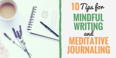 10 Tips for Mindful Writing and Meditative Journaling