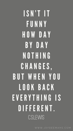 Funny Quotes : Isn't it funny how day by day nothing changes, but when you look back everything. - The Love Quotes Sign Quotes, Book Quotes, Words Quotes, Funny Quotes, Qoutes, Sayings, Everything Changes Quotes, Change Quotes, Quotes To Live By
