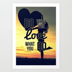 Do What You Love, Love What You Do Art Print by Miguel Angel - $15.00