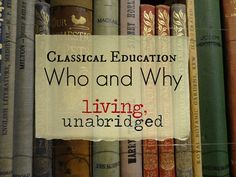 Classical Education: Who and Why - Living Unabridged Classical Education, English Literature, Nature Study, Wedding Tattoos, Outdoor Art, Education Quotes, Teaching Kids, Books To Read, Messages