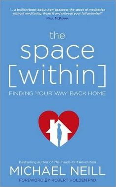 The Space Within: Finding Your Way Back Home: Amazon.co.uk: Michael Neill: 9781781806487: Books