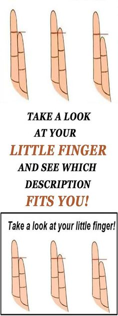 TAKE A LOOK AT YOUR LITTLE FINGER AND SEE WHICH DESCRIPTION FITS YOU!