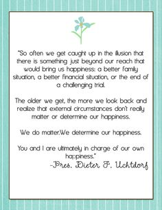 """""""...You And I Are Ultimately In Charge Of Our Own Happiness."""" ...Pres. Dieter F. Uchtdorf"""