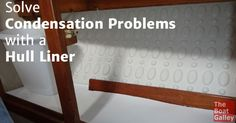 Got a serious condensation problem? See what one reader did to line the hull, padding items inside and preventing water from getting to cans and containers and making it easy to clean! Super-easy DIY project.