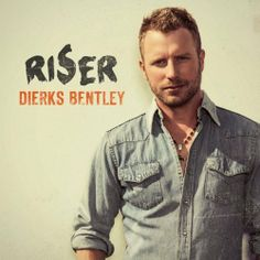 Riser ~ Dierks Bentley,  	 Bourbon in Kentucky -- Say you do -- I hold on -- Pretty girls -- Here on earth -- Drunk on a plane -- Five -- Riser -- Sounds of summer -- Damn these dreams -- Back porch -- Hurt somebody.