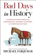 Bad Days in History: A Gleefully Grim Chronicle of Misfortune, Mayhem, and Misery for Every Day of the Year by Michael Farquhar. National Geographic and author Michael Farquhar uncover an instance of bad luck, epic misfortune, and unadulterated mayhem tied to every day of the year.