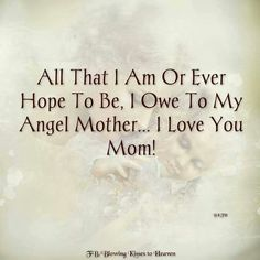 I love you mom I Love You Mom, Miss You, Blowing Kisses, Angels In Heaven, Grief, Poems, Sayings, Quotes, Hearts