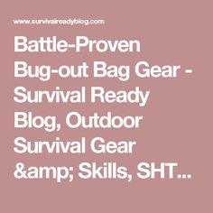 Battle-Proven Bug-out Bag Gear - Survival Ready Blog, Outdoor Survival Gear & Skills, SHTF , Survival Skills, Preppers, Survival Gear, Survival Kits