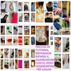 Riciclo abbigliamento - Modifiche a vestiti, accessori e scarpe per rifarsi il guardaroba a costo zero + di 60 tutorial - Refashion facile