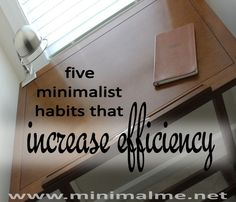 Imagine what you could accomplish if you had extreme focus. You don't have to be a minimalist to increase efficiency, but some compatible habits will help.