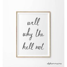 Well Why The Hell Not Art Print Black White Quote Art Printable... ($5) ❤ liked on Polyvore featuring home, home decor, wall art, black white wall art, word wall art, black and white home decor, black white home decor and quote wall art
