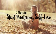 Start Practicing Self-Love Now! Here's How...