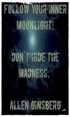 Follow your inner moonlight: don't hide the madness. ~Allen Ginsberg #entrepreneur #entrepreneurship #quote