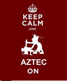 KEEP CALM AND AZTEC ON