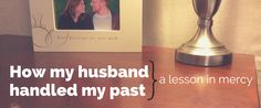 How my husband handled my past