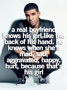 """""""a real boyfriend knows his girl like the back of his hand. He knows when she's mad, sad, aggravated, happy, hurt, because that's his girl."""""""