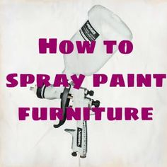 using a sprayer to paint furniture a complete tutorial on painting. Black Bedroom Furniture Sets. Home Design Ideas