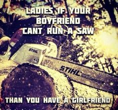 Ladies if your boyfriend cant run a saw than you have a girlfriend. Lol #CountryLife #CountryGirl #Funny