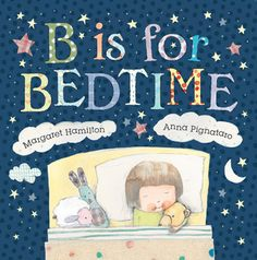 """B is for bedtime"", by Margaret Hamilton, Anna Pignataro - This timeless before-bed classic is a soothing meander towards the end of an evening. Beautifully told in gentle rhythmic verse, it leads us through a charming A-to-Z bedtime routine Toddler Books, Childrens Books, Baby Books, Love Book, This Book, Monster H, Margaret Hamilton, First Birthday Gifts, Award Winning Books"
