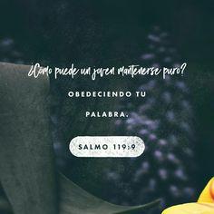 ¿Cómo puede un joven mantenerse puro? Obedeciendo tu palabra. Salmos 119:9