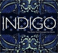 Indigo: The Color that Changed the World: Catherine Legrand