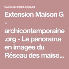 Extension Maison G - archicontemporaine.org - Le panorama en images du Réseau des maisons de l'architecture