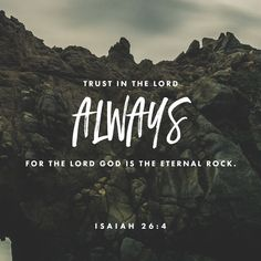 """Thou wilt keep him in perfect peace, whose mind is stayed on thee: because he trusteth in thee. Trust ye in the Lord for ever: for in the Lord Jehovah is everlasting strength:"" ‭‭Isaiah‬ ‭26:3-4‬ ‭KJV‬‬"
