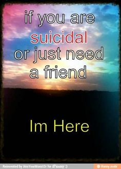 I have unfortunately been there and its a very scary place to be. If I didn't have someone to talk to, I doubt I would be here right now. If you ever need to talk or just have someone listen, I'm here for my followers cuz I love you guys <3