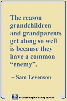 """The reason grandchildren and grandparents get along so well is because they have a common """"enemy"""". ~ Sam Levenson. Click Here For More Funny Sayings. #funny #funnyquotes #quotes #quotestoliveby #dailyquote #oneliners #jokes"""