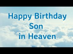 Happy Birthday to My Son in Heaven | Birthday In Heaven Sayings - YouTube