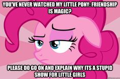 You've never watched My little Pony: Friendship is Magic? Please do go on and explain why its a stupid show for little girls Apathetic Pinkie Pie Mlp My Little Pony, My Little Pony Friendship, Pinkie Pie, Mlp Memes, For Elise, Mlp Comics, Little Poney, Fluttershy, Rainbow Dash