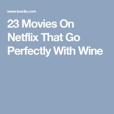 23 Movies On Netflix That Go Perfectly With Wine