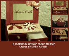 Matchbox Paper Dresser- Created 6 match box as drawer used daisy punch, flat burgundy pearl, pink ribbon and handmade paper flower, card stock and designer paper. Put an old makeup mirror.