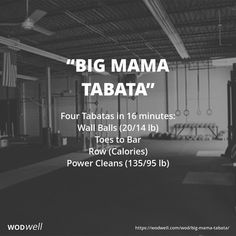 """Big Mama Tabata"" WOD - Four Tabatas in 16 minutes: Wall Balls (20/14 lb); Toes to Bar; Row (Calories); Power Cleans (135/95 lb)"