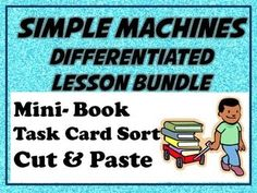 My best selling products bundled together as one!Teach, Compare, Practice and Review Simple Machines! Great opportunities for students to make real world connections to simple machines- and find them all around themselves!Check out all three products!Simple Machines Mini BookSimple Machines Examples Cut and PasteSimple Machines Task Card Sort with Real World Connections- Station activityThanks!