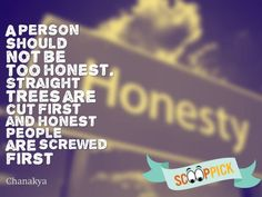 A person should not be too honest. Straight trees are cut first and honest people are screwed first - Chanakya Quotes Wisdom Quotes, Life Quotes, Chanakya Quotes, Screw It, English Quotes, Favorite Quotes, Trees, Inspirational Quotes, Learning