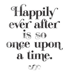 Happy ever after is so once upon a time....for me atleast