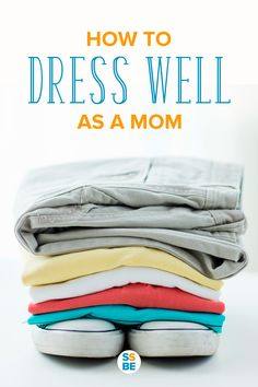 """Do you dress better or worse now that you're a mom? Are you stuck with """"mom jeans"""" and """"mom hair""""? Here's how to dress well as a mom while still feeling comfortable."""