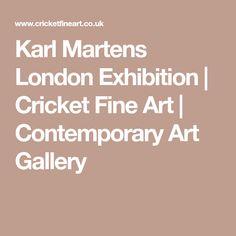 Karl Martens London Exhibition | Cricket Fine Art | Contemporary Art Gallery