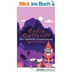 Der fröhliche Frauenhasser: Dr. Siri ermittelt 6 - Roman eBook: Colin Cotterill, Thomas Mohr: Amazon.de: Kindle-Shop